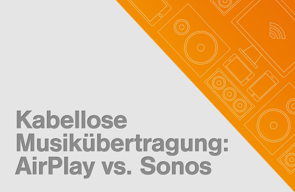 Kabellose-Musikuebertragung-WLAN-AirPlay-Sonos-Vergleich